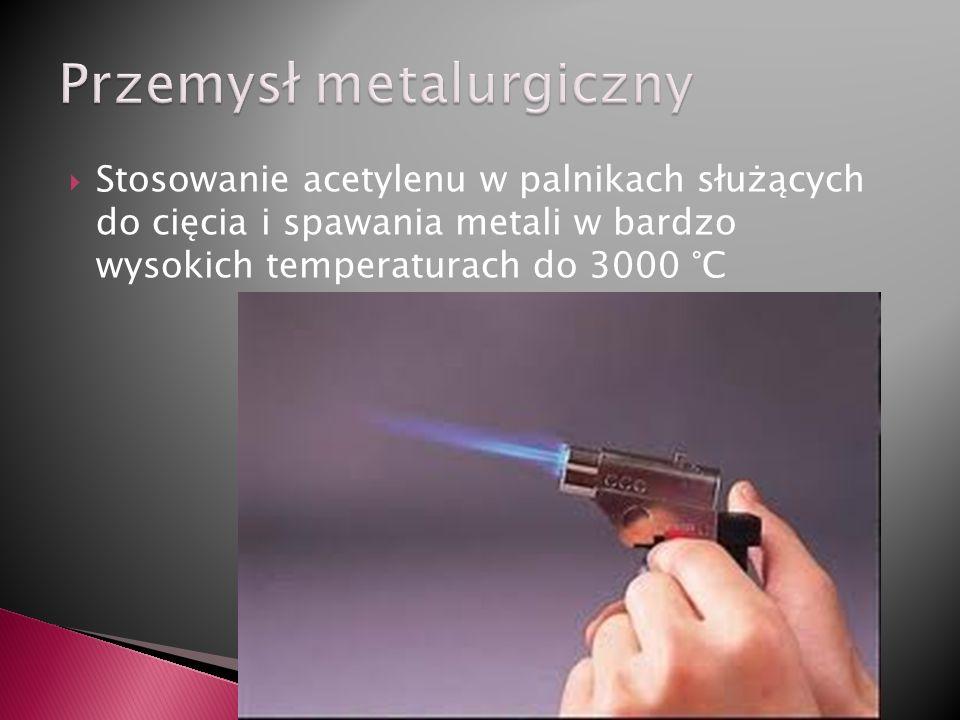 Stosowanie acetylenu w palnikach służących do cięcia i spawania metali w bardzo wysokich temperaturach do 3000 °C