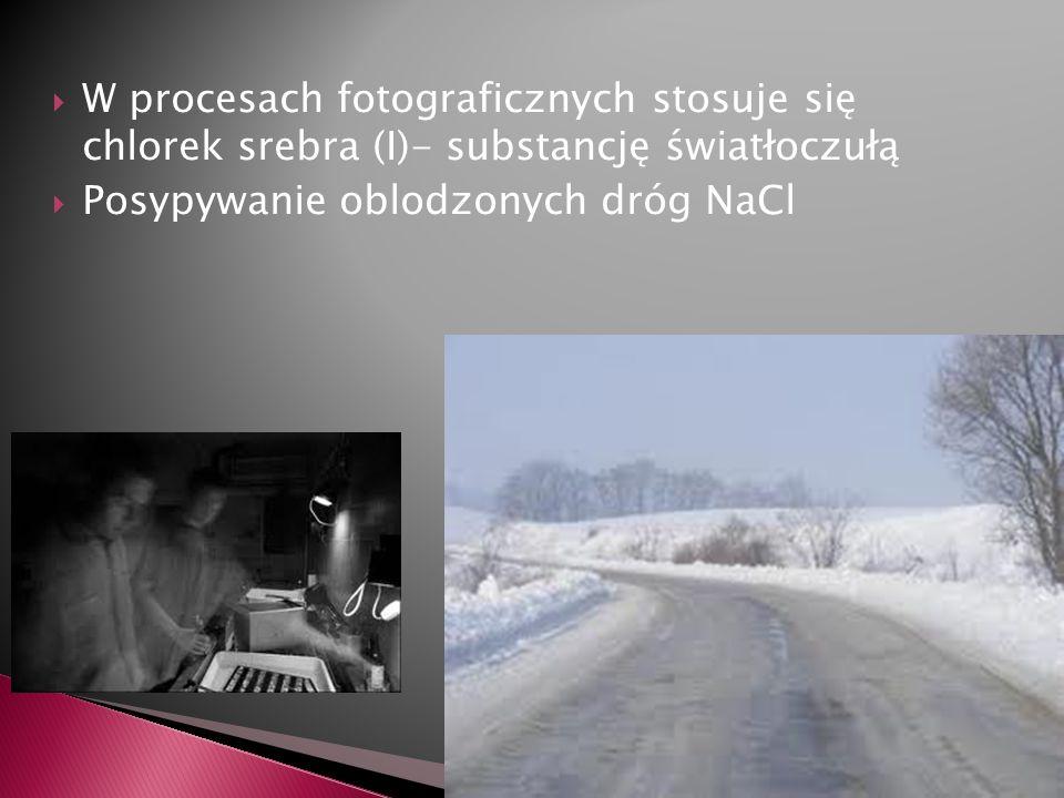 W procesach fotograficznych stosuje się chlorek srebra (I)- substancję światłoczułą Posypywanie oblodzonych dróg NaCl
