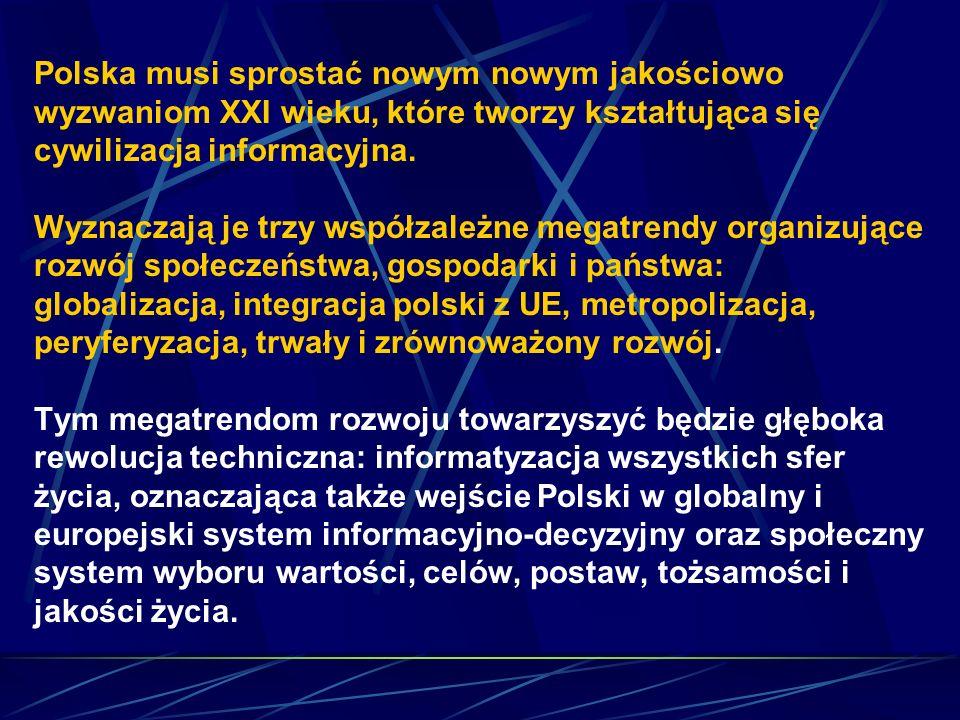 Polska musi sprostać nowym nowym jakościowo wyzwaniom XXI wieku, które tworzy kształtująca się cywilizacja informacyjna.