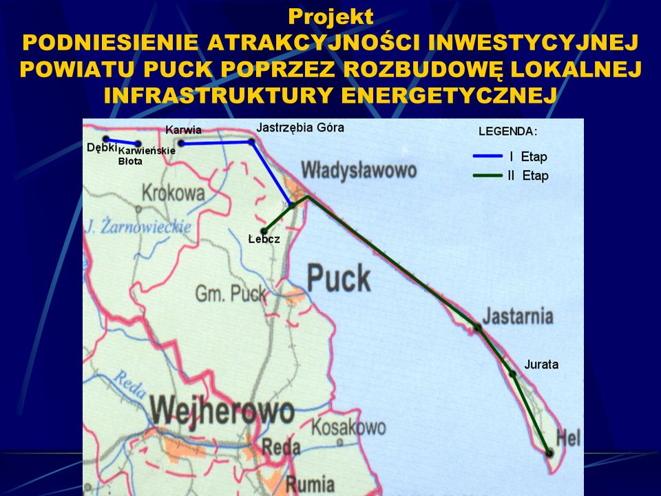 Projekt PODNIESIENIE ATRAKCYJNOŚCI INWESTYCYJNEJ POWIATU PUCK POPRZEZ ROZBUDOWĘ LOKALNEJ INFRASTRUKTURY ENERGETYCZNEJ