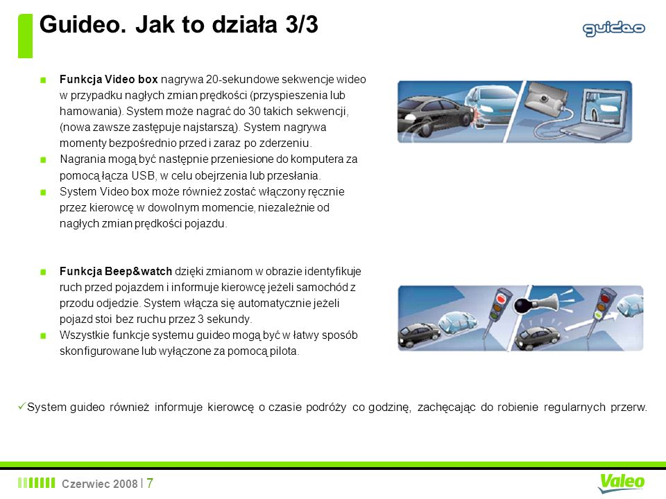 Czerwiec 2008 I 8 Korzyści dla użytkownika POPRAWA BEZPIECZEŃSTWA Guideo redukuje ryzyko zjechania z drogi i zapobiega wypadkom powodowanym niską czujnością.