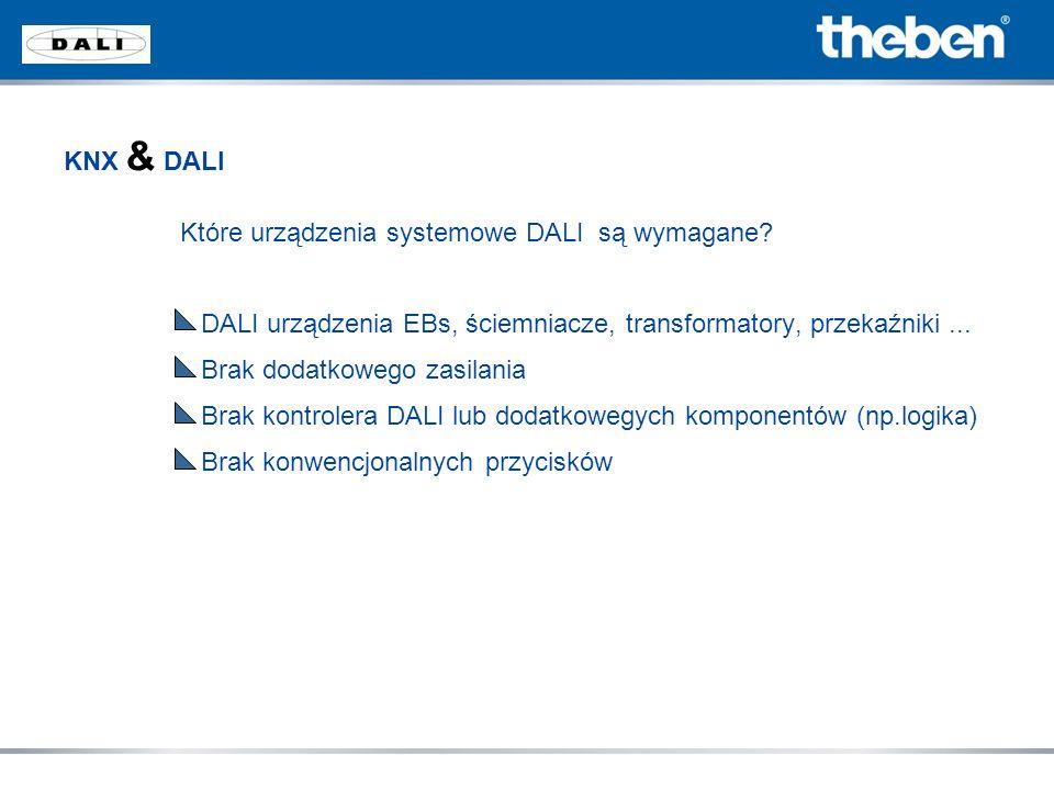 KNX & DALI Które urządzenia systemowe DALI są wymagane? DALI urządzenia EBs, ściemniacze, transformatory, przekaźniki... Brak dodatkowego zasilania Br