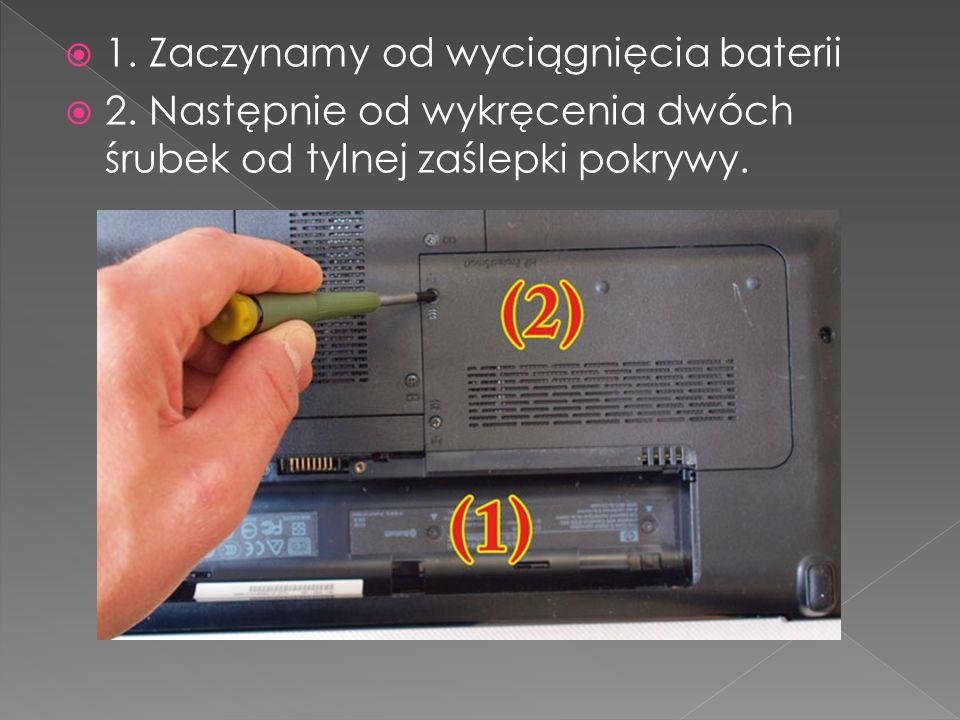 1.Zaczynamy od wyciągnięcia baterii 2.