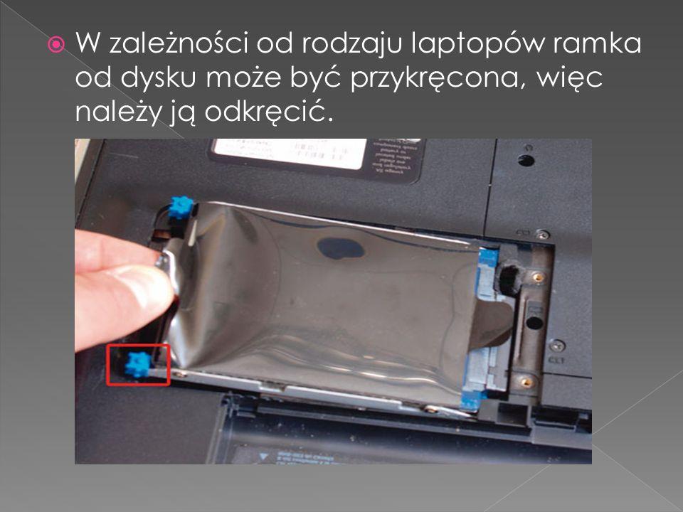 W zależności od rodzaju laptopów ramka od dysku może być przykręcona, więc należy ją odkręcić.