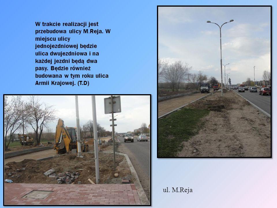 W trakcie realizacji jest przebudowa ulicy M.Reja.