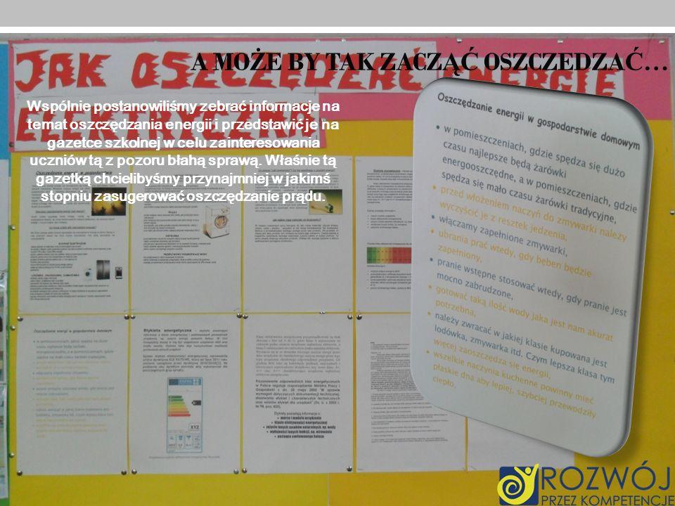 A MO Ż E BY TAK ZACZ ĄĆ OSZCZEDZA Ć … Wspólnie postanowiliśmy zebrać informacje na temat oszczędzania energii i przedstawić je na gazetce szkolnej w c