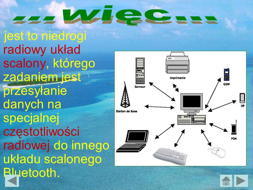 jest to niedrogi radiowy układ scalony, którego zadaniem jest przesyłanie danych na specjalnej częstotliwości radiowej do innego układu scalonego Bluetooth.