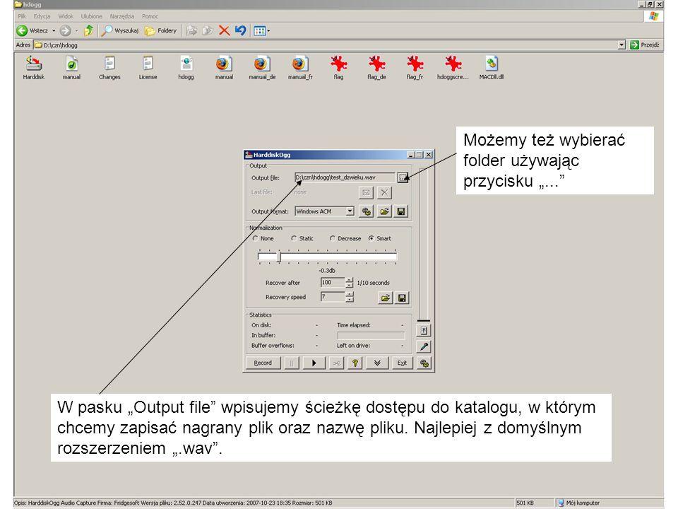 W pasku Output file wpisujemy ścieżkę dostępu do katalogu, w którym chcemy zapisać nagrany plik oraz nazwę pliku.