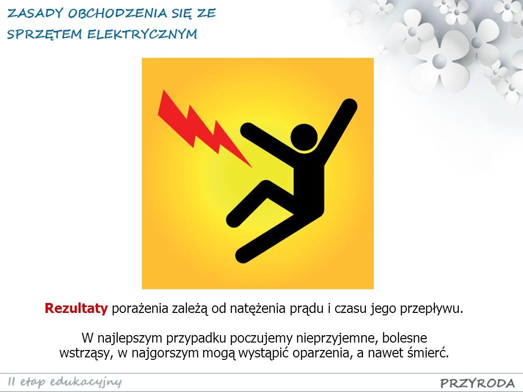 Rezultaty porażenia zależą od natężenia prądu i czasu jego przepływu. W najlepszym przypadku poczujemy nieprzyjemne, bolesne wstrząsy, w najgorszym mo