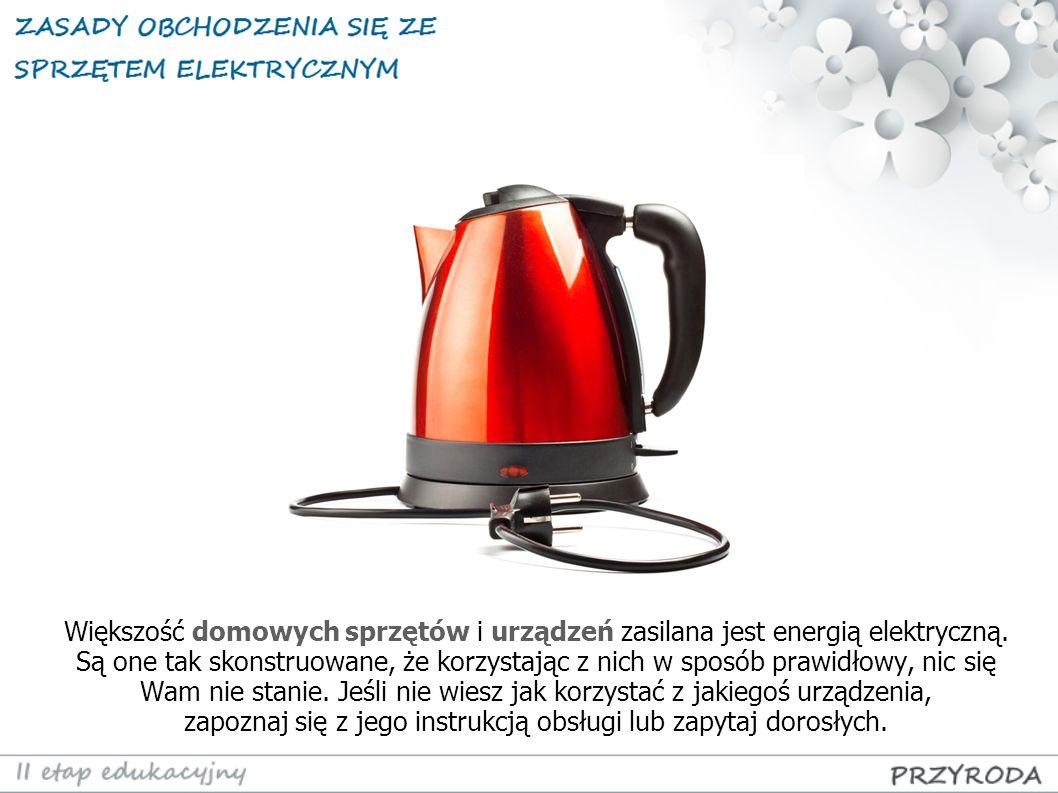 Większość domowych sprzętów i urządzeń zasilana jest energią elektryczną. Są one tak skonstruowane, że korzystając z nich w sposób prawidłowy, nic się