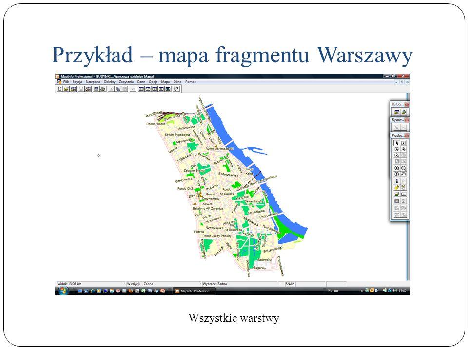 Przykład – mapa fragmentu Warszawy Wszystkie warstwy