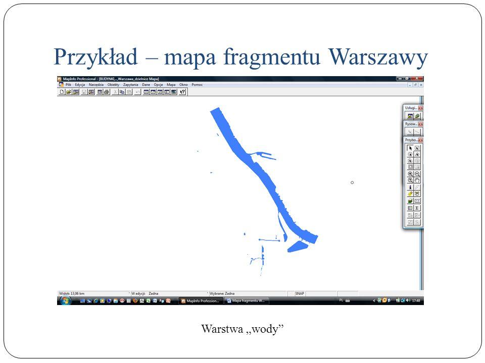 Przykład – mapa fragmentu Warszawy Warstwa wody