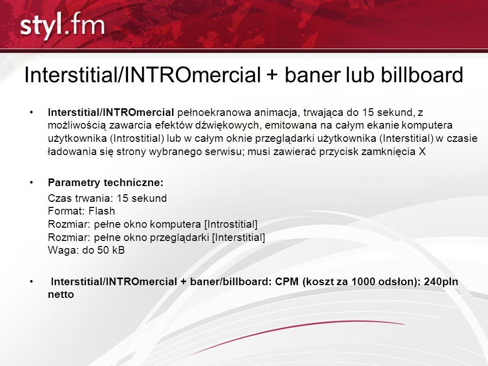 Interstitial/INTROmercial + baner lub billboard Interstitial/INTROmercial pełnoekranowa animacja, trwająca do 15 sekund, z możliwością zawarcia efektó