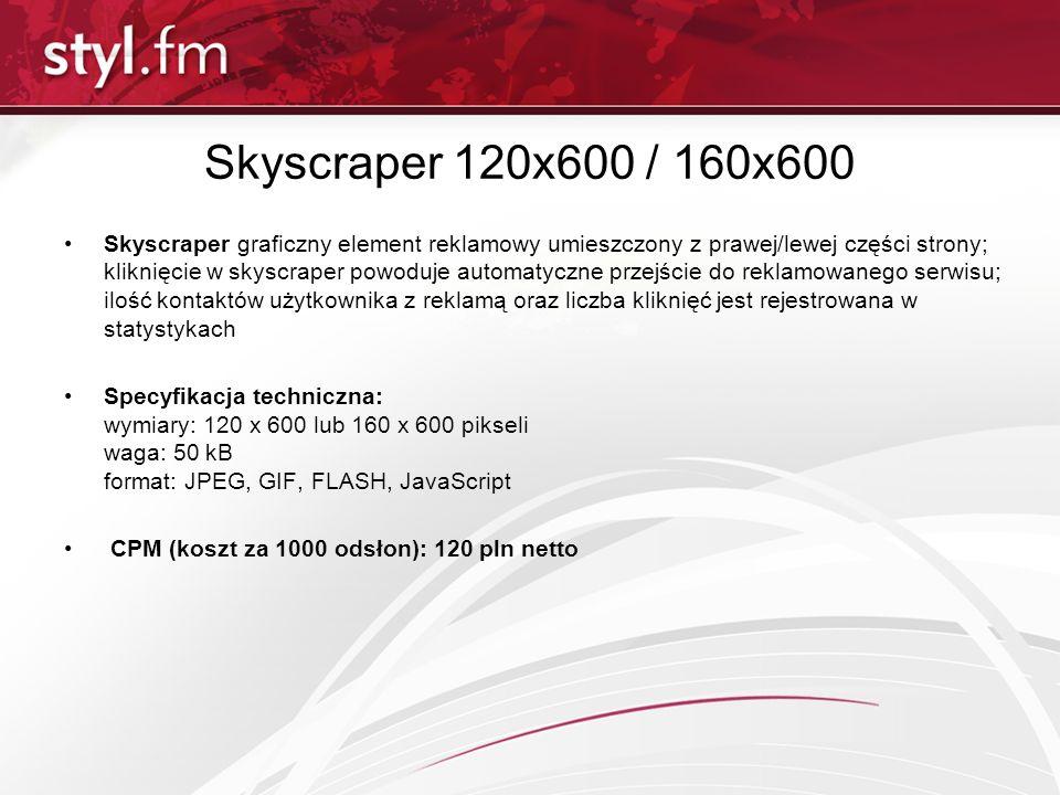 Skyscraper 120x600 / 160x600 Skyscraper graficzny element reklamowy umieszczony z prawej/lewej części strony; kliknięcie w skyscraper powoduje automat