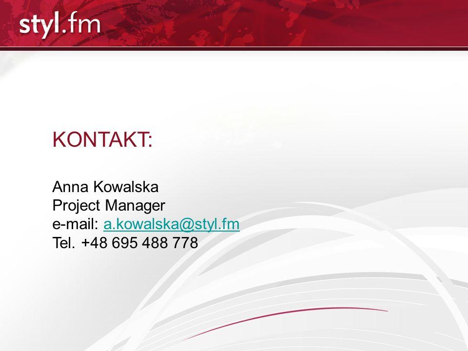 KONTAKT: Anna Kowalska Project Manager e-mail: a.kowalska@styl.fma.kowalska@styl.fm Tel. +48 695 488 778
