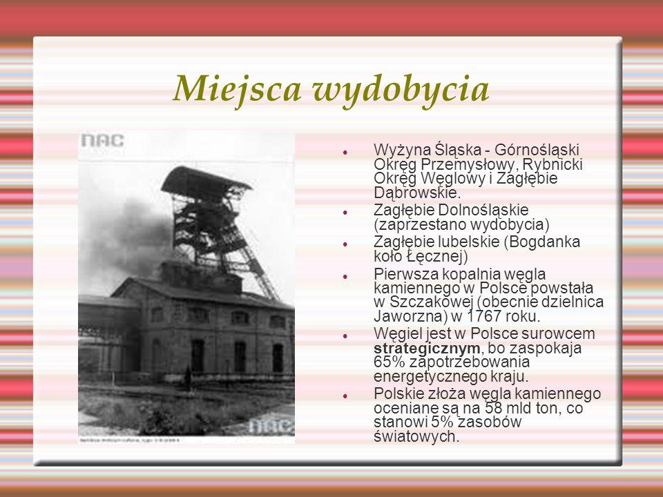 Miejsca wydobycia Wyżyna Śląska - Górnośląski Okręg Przemysłowy, Rybnicki Okręg Węglowy i Zagłębie Dąbrowskie. Zagłębie Dolnośląskie (zaprzestano wydo