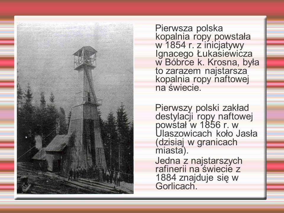 Pierwsza polska kopalnia ropy powstała w 1854 r. z inicjatywy Ignacego Łukasiewicza w Bóbrce k. Krosna, była to zarazem najstarsza kopalnia ropy nafto