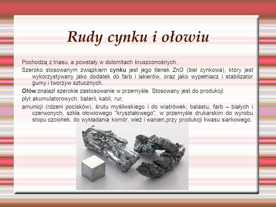 Rudy cynku i ołowiu Pochodzą z triasu, a powstały w dolomitach kruszconośnych. Szeroko stosowanym związkiem cynku jest jego tlenek ZnO (biel cynkowa),