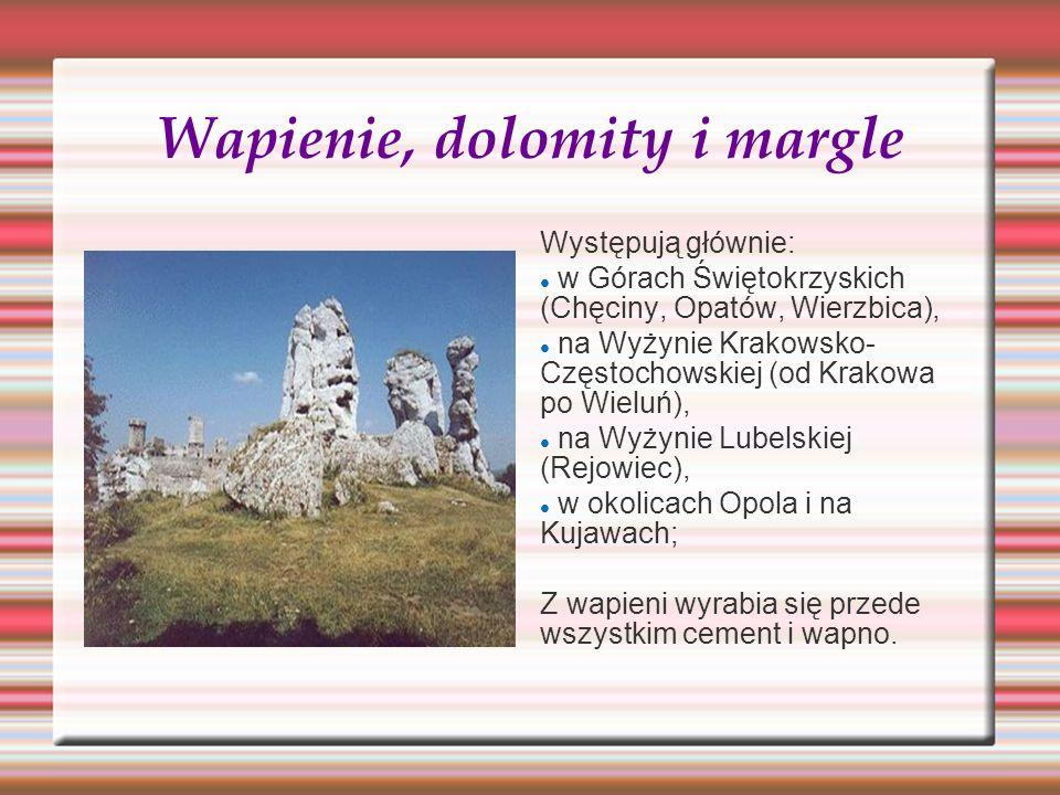 Wapienie, dolomity i margle Występują głównie: w Górach Świętokrzyskich (Chęciny, Opatów, Wierzbica), na Wyżynie Krakowsko- Częstochowskiej (od Krakow