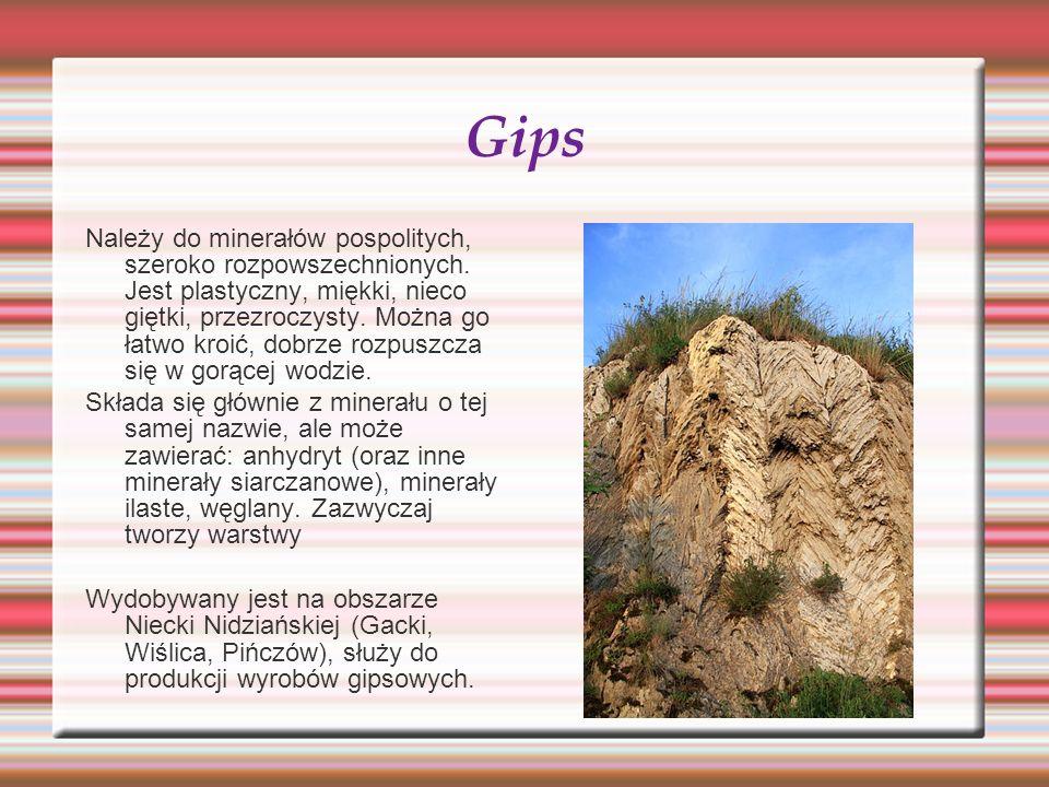 Gips Należy do minerałów pospolitych, szeroko rozpowszechnionych. Jest plastyczny, miękki, nieco giętki, przezroczysty. Można go łatwo kroić, dobrze r