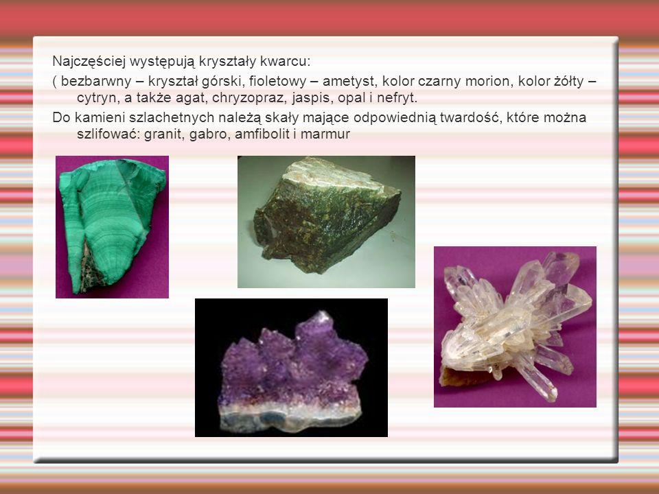 Najczęściej występują kryształy kwarcu: ( bezbarwny – kryształ górski, fioletowy – ametyst, kolor czarny morion, kolor żółty – cytryn, a także agat, c