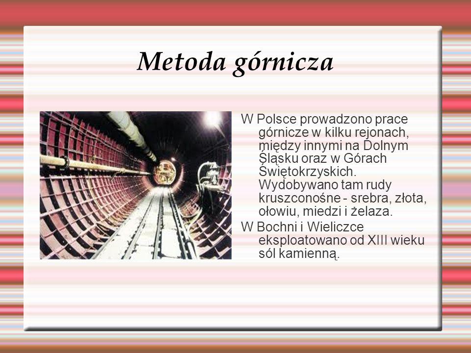 Metoda górnicza W Polsce prowadzono prace górnicze w kilku rejonach, między innymi na Dolnym Śląsku oraz w Górach Świętokrzyskich. Wydobywano tam rudy