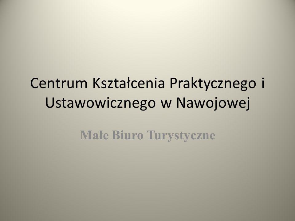 Centrum Kształcenia Praktycznego i Ustawowicznego w Nawojowej Małe Biuro Turystyczne