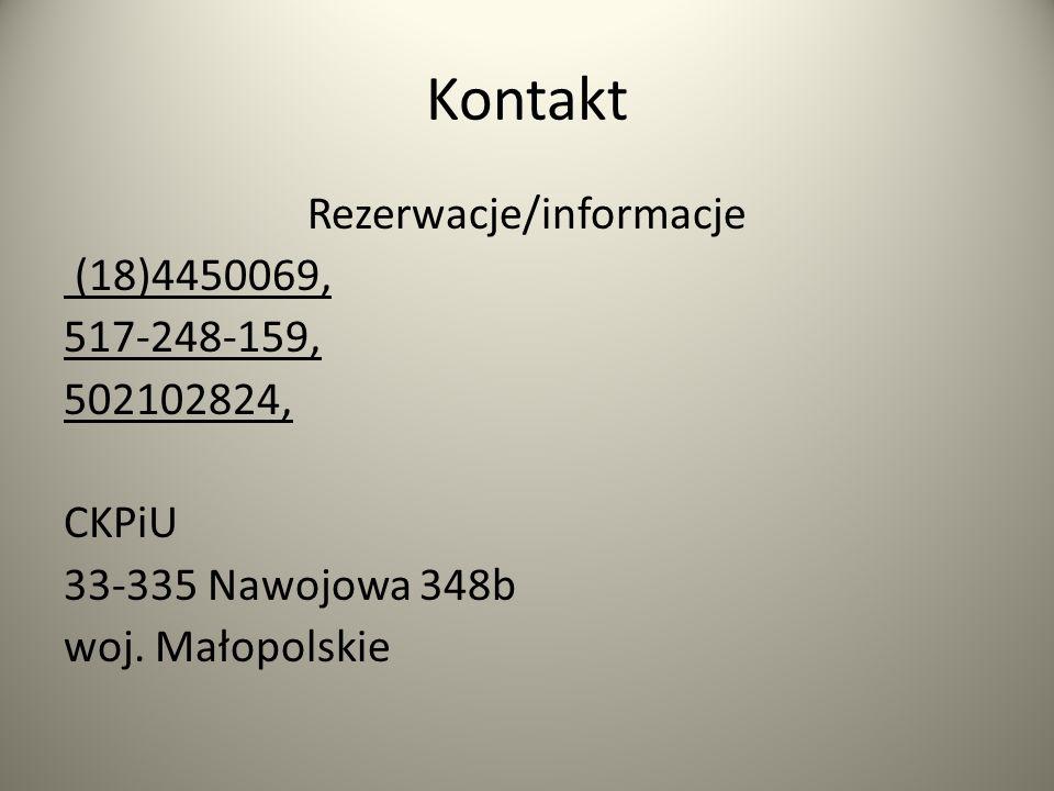 Kontakt Rezerwacje/informacje (18)4450069, 517-248-159, 502102824, CKPiU 33-335 Nawojowa 348b woj. Małopolskie