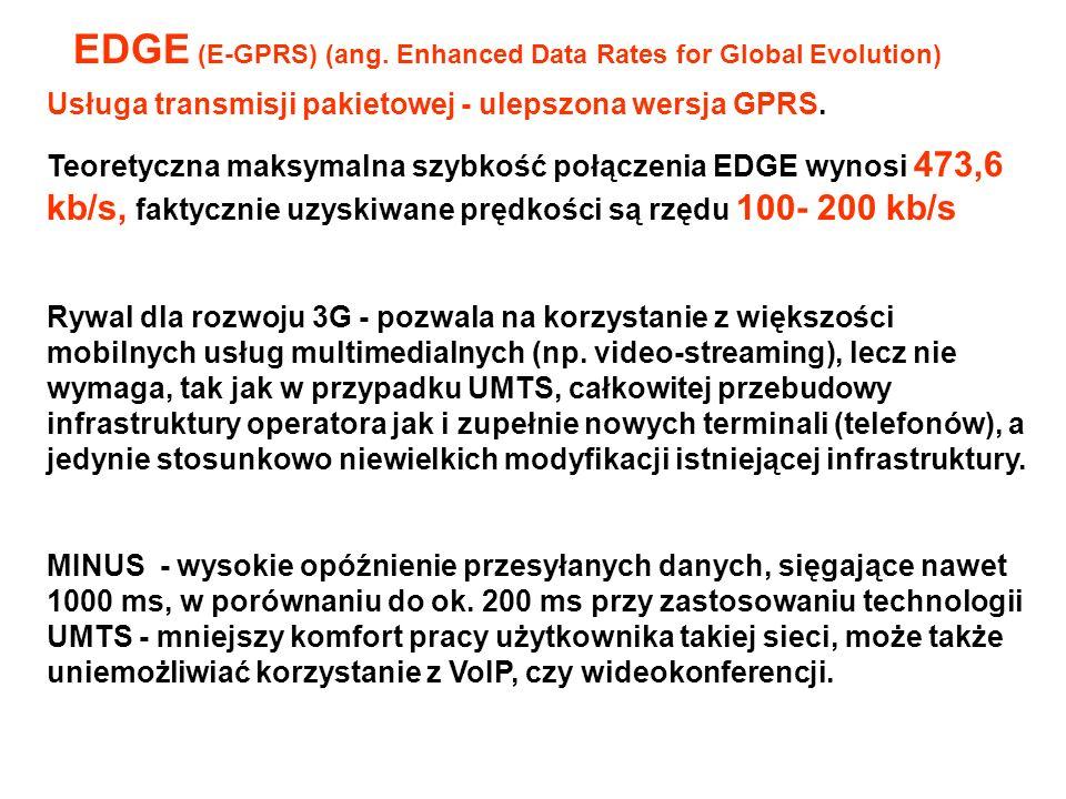 Usługa transmisji pakietowej - ulepszona wersja GPRS. Teoretyczna maksymalna szybkość połączenia EDGE wynosi 473,6 kb/s, faktycznie uzyskiwane prędkoś