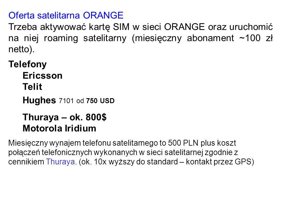 Oferta satelitarna ORANGE Trzeba aktywować kartę SIM w sieci ORANGE oraz uruchomić na niej roaming satelitarny (miesięczny abonament ~100 zł netto). T