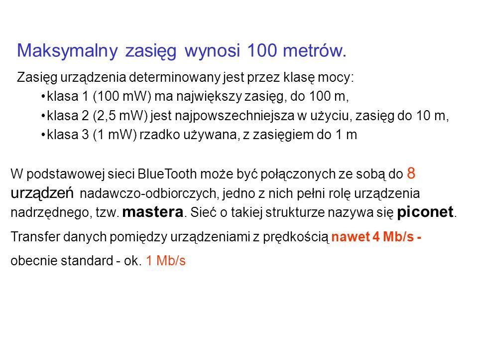Maksymalny zasięg wynosi 100 metrów. Zasięg urządzenia determinowany jest przez klasę mocy: klasa 1 (100 mW) ma największy zasięg, do 100 m, klasa 2 (
