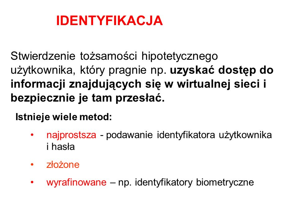 Stwierdzenie tożsamości hipotetycznego użytkownika, który pragnie np. uzyskać dostęp do informacji znajdujących się w wirtualnej sieci i bezpiecznie j