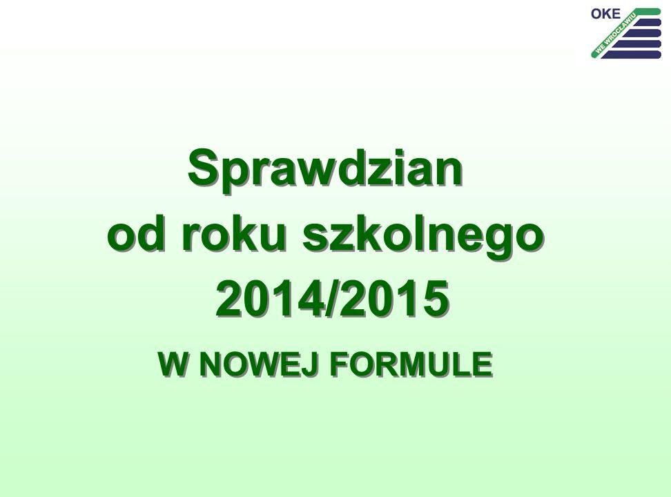 Sprawdzian od roku szkolnego 2014/2015 W NOWEJ FORMULE Sprawdzian od roku szkolnego 2014/2015 W NOWEJ FORMULE