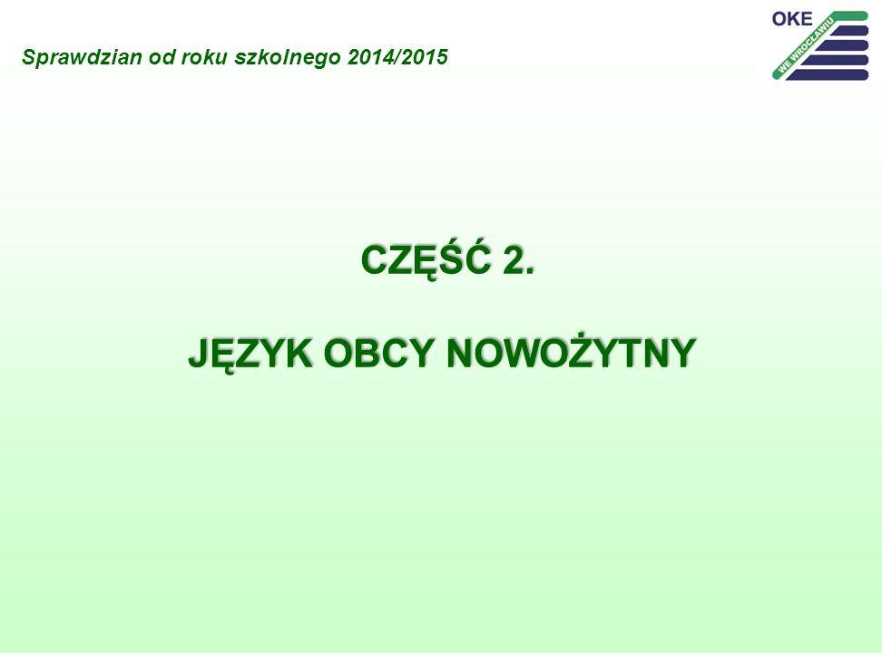 Sprawdzian od roku szkolnego 2014/2015 CZĘŚĆ 2. JĘZYK OBCY NOWOŻYTNY