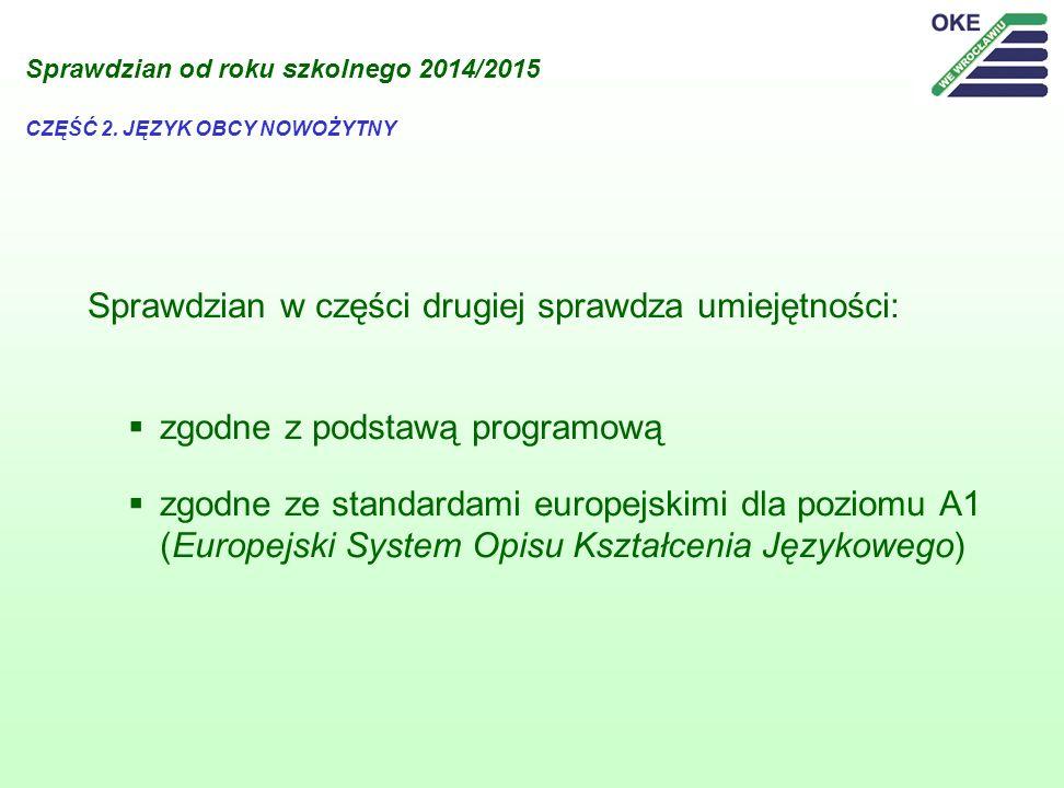 Sprawdzian w części drugiej sprawdza umiejętności: zgodne z podstawą programową zgodne ze standardami europejskimi dla poziomu A1 (Europejski System O