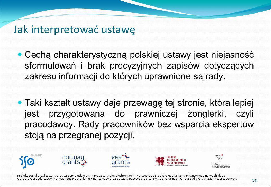 20 Jak interpretować ustawę Cechą charakterystyczną polskiej ustawy jest niejasność sformułowań i brak precyzyjnych zapisów dotyczących zakresu informacji do których uprawnione są rady.