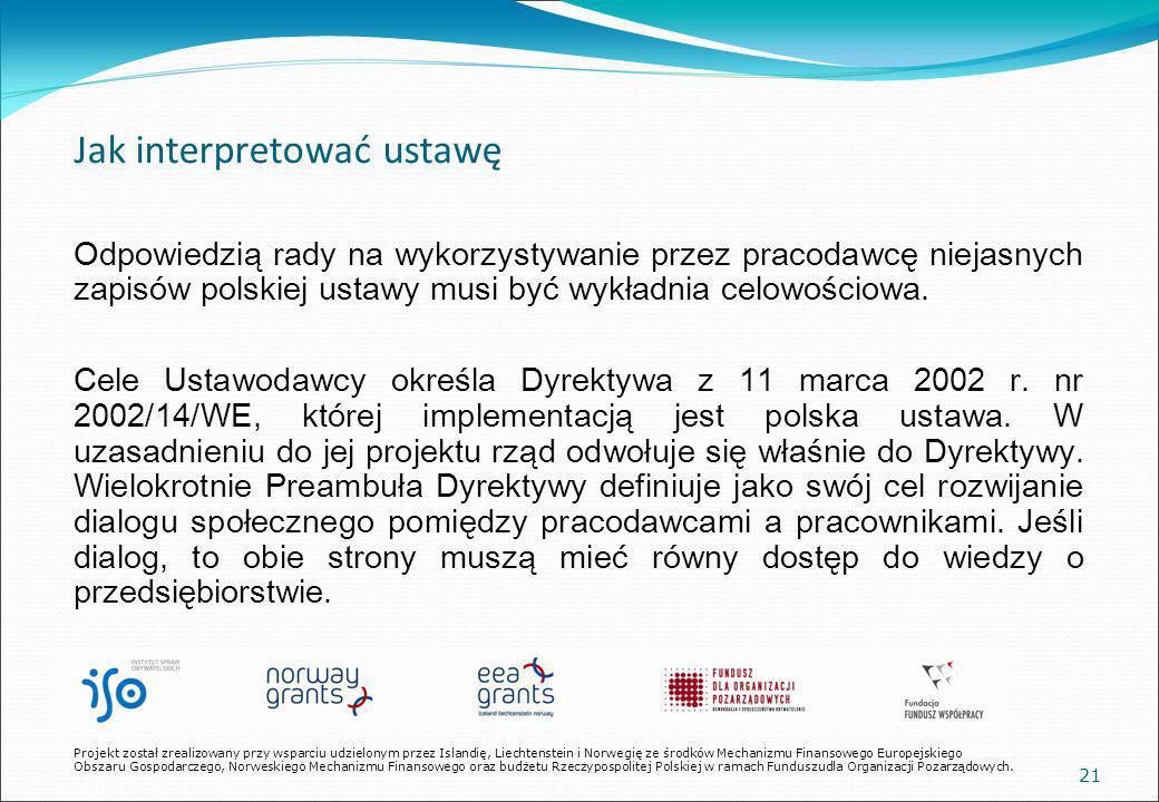 21 Jak interpretować ustawę Odpowiedzią rady na wykorzystywanie przez pracodawcę niejasnych zapisów polskiej ustawy musi być wykładnia celowościowa.