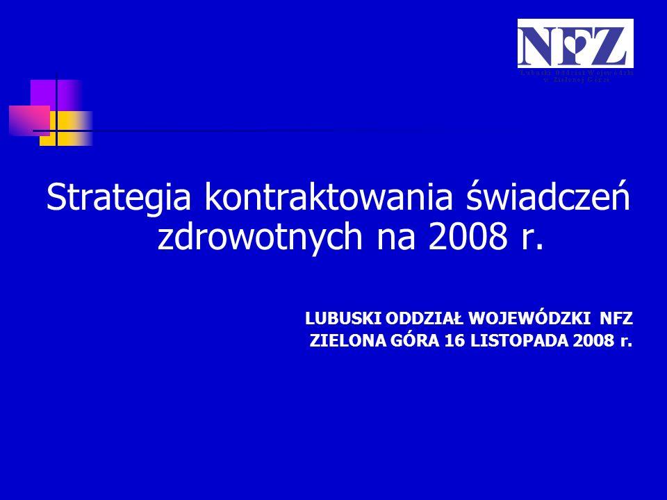 Strategia kontraktowania świadczeń zdrowotnych na 2008 r. LUBUSKI ODDZIAŁ WOJEWÓDZKI NFZ ZIELONA GÓRA 16 LISTOPADA 2008 r.