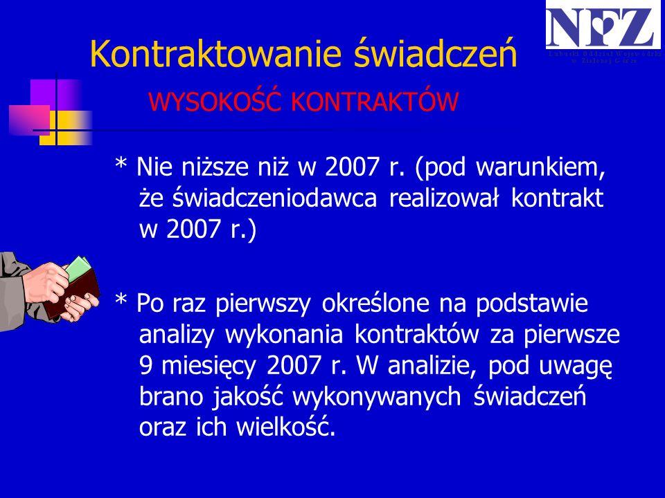 Kontraktowanie świadczeń WYSOKOŚĆ KONTRAKTÓW * Nie niższe niż w 2007 r. (pod warunkiem, że świadczeniodawca realizował kontrakt w 2007 r.) * Po raz pi