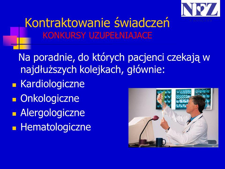 Kontraktowanie świadczeń KONKURSY UZUPEŁNIAJACE Na poradnie, do których pacjenci czekają w najdłuższych kolejkach, głównie: Kardiologiczne Onkologiczn