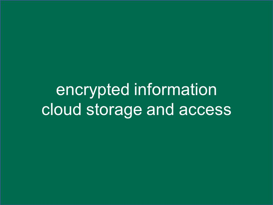 encrypted information cloud storage and access