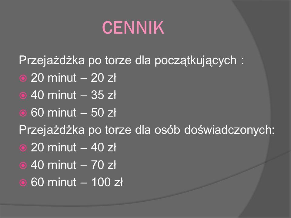 CENNIK Przejażdżka po torze dla początkujących : 20 minut – 20 zł 40 minut – 35 zł 60 minut – 50 zł Przejażdżka po torze dla osób doświadczonych: 20 m