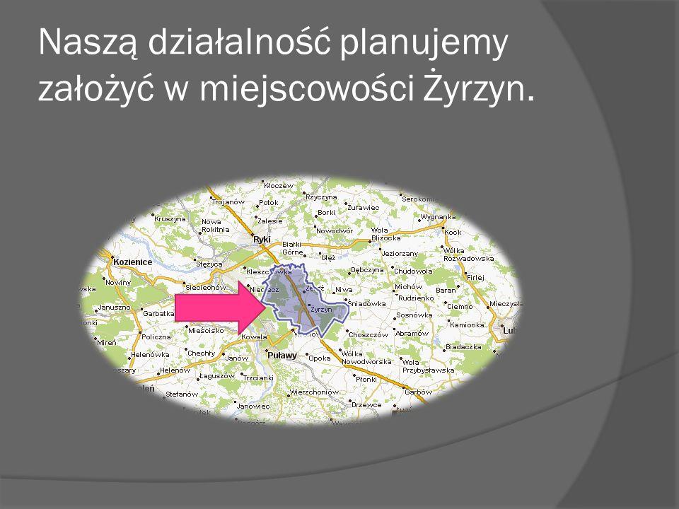 Naszą działalność planujemy założyć w miejscowości Żyrzyn.