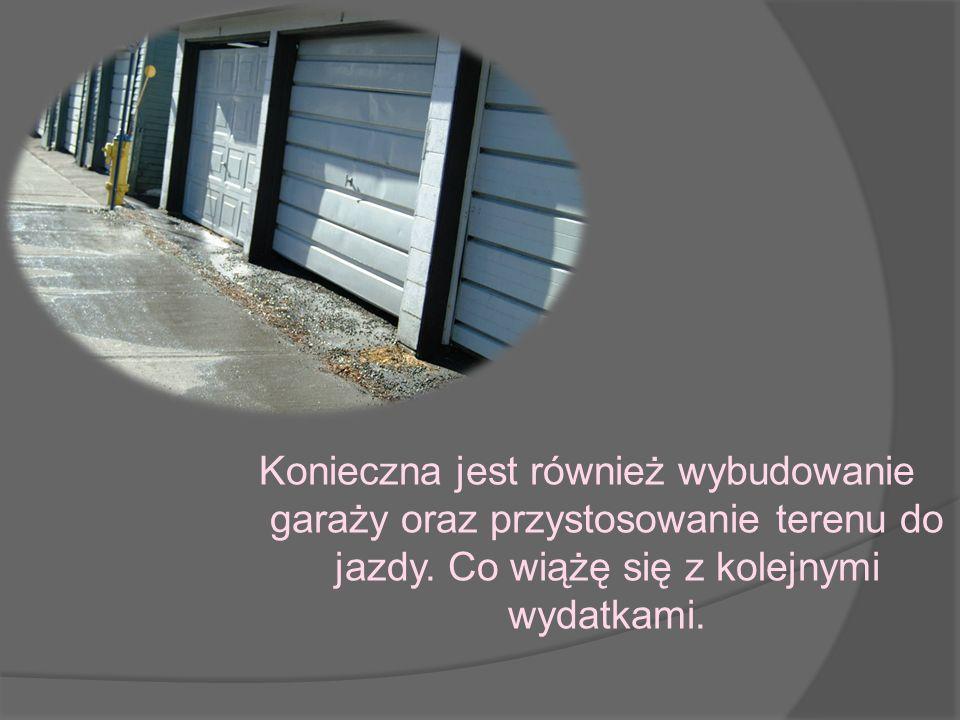 Konieczna jest również wybudowanie garaży oraz przystosowanie terenu do jazdy.