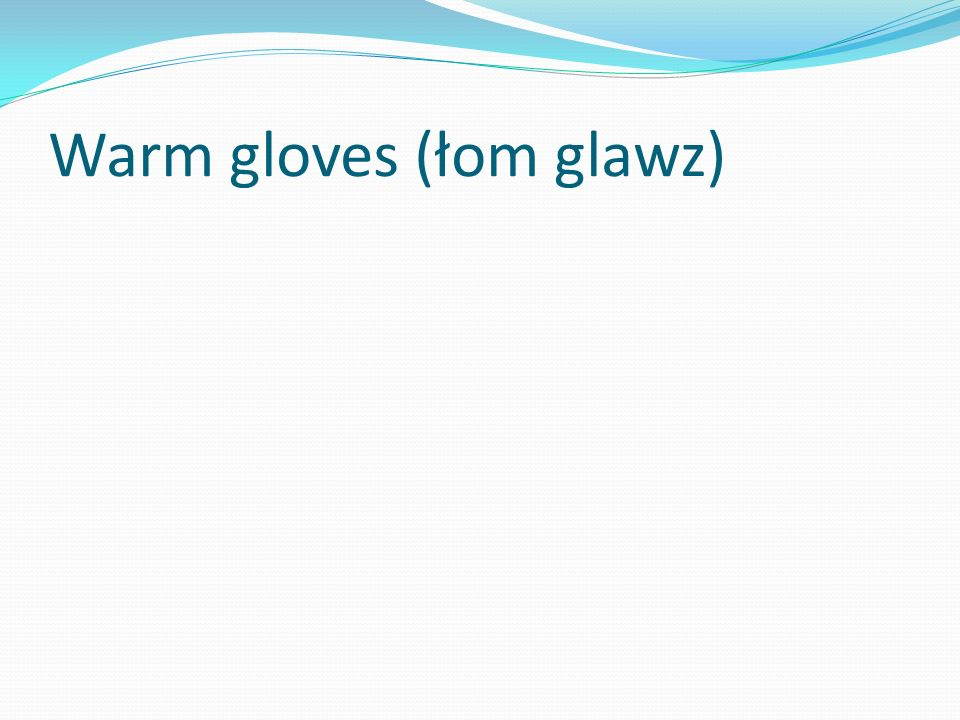 Warm gloves (łom glawz)