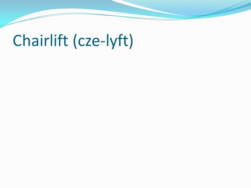 Chairlift (cze-lyft)