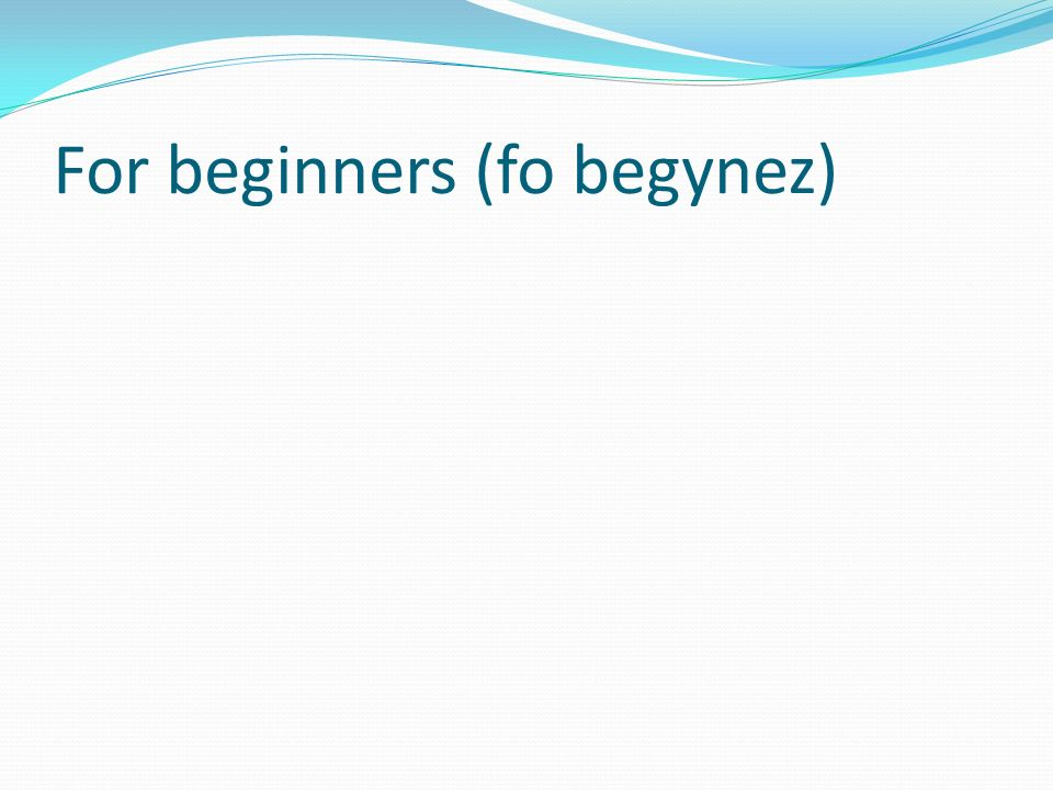 For beginners (fo begynez)