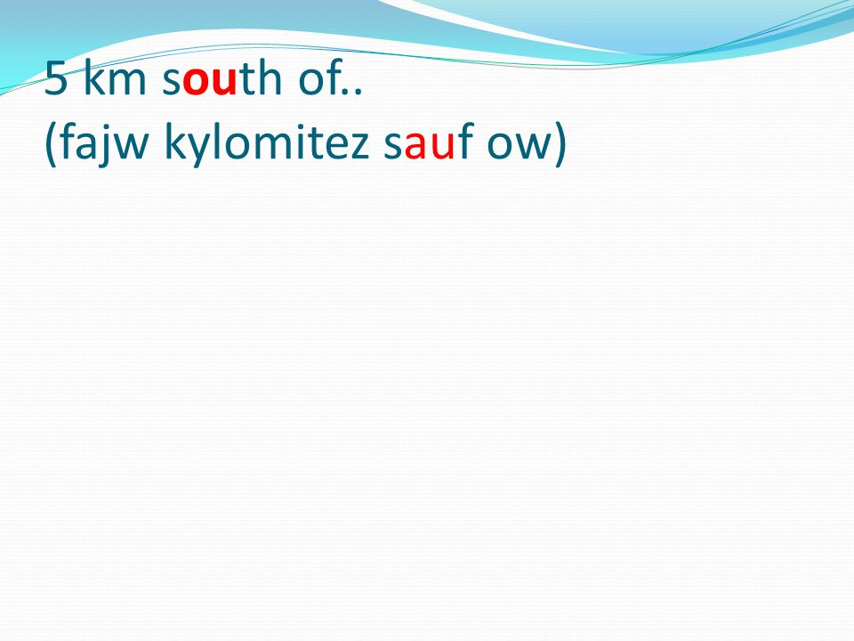 5 km south of.. (fajw kylomitez sauf ow)