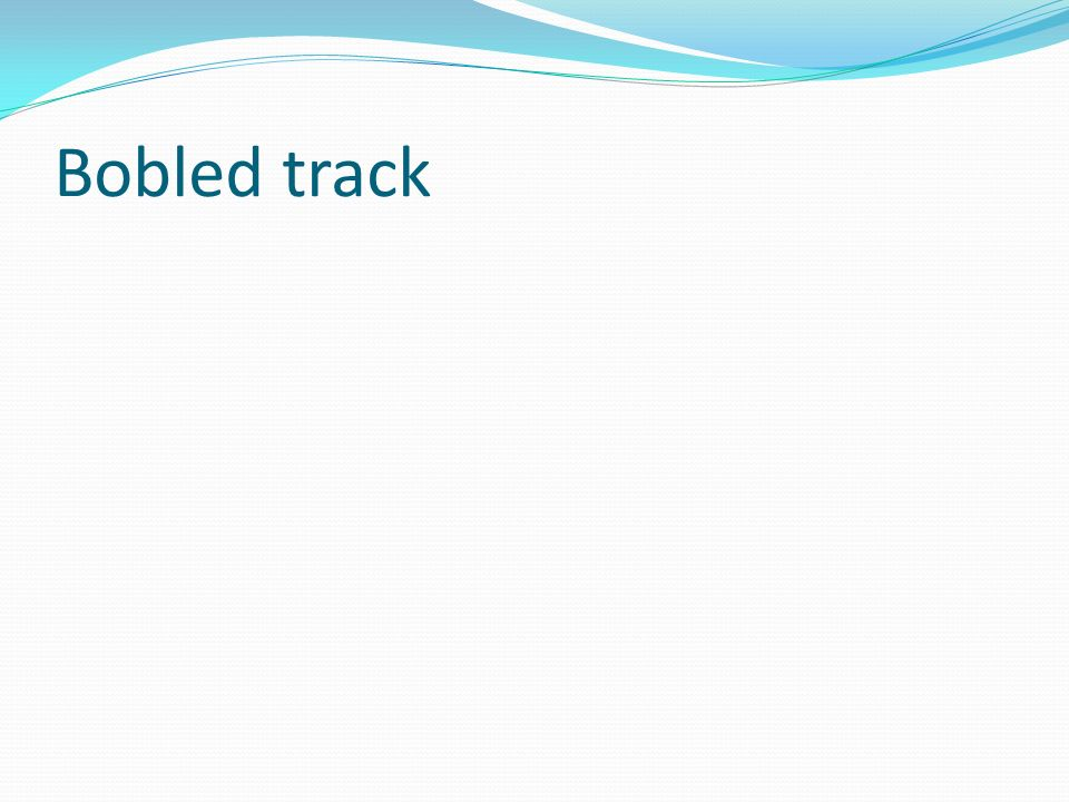Bobled track