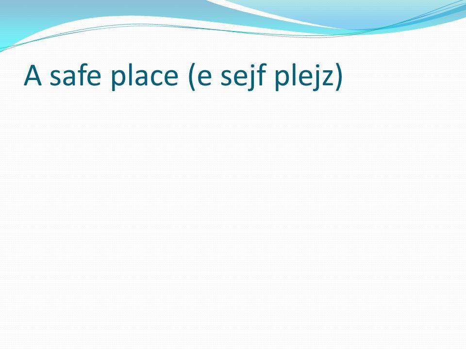 A safe place (e sejf plejz)